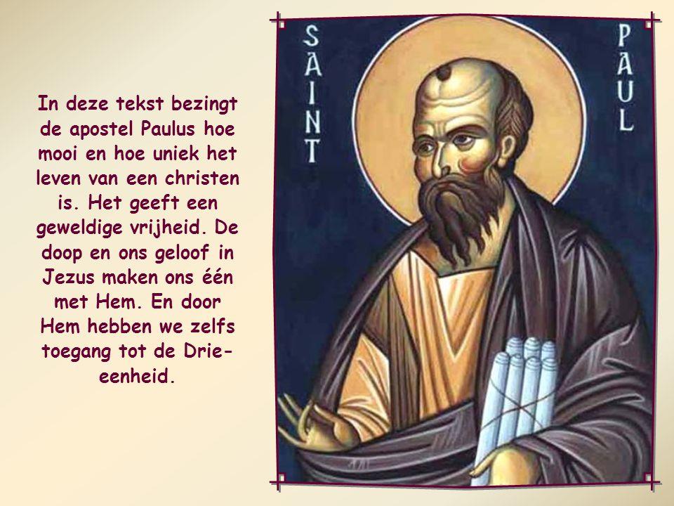In deze tekst bezingt de apostel Paulus hoe mooi en hoe uniek het leven van een christen is.