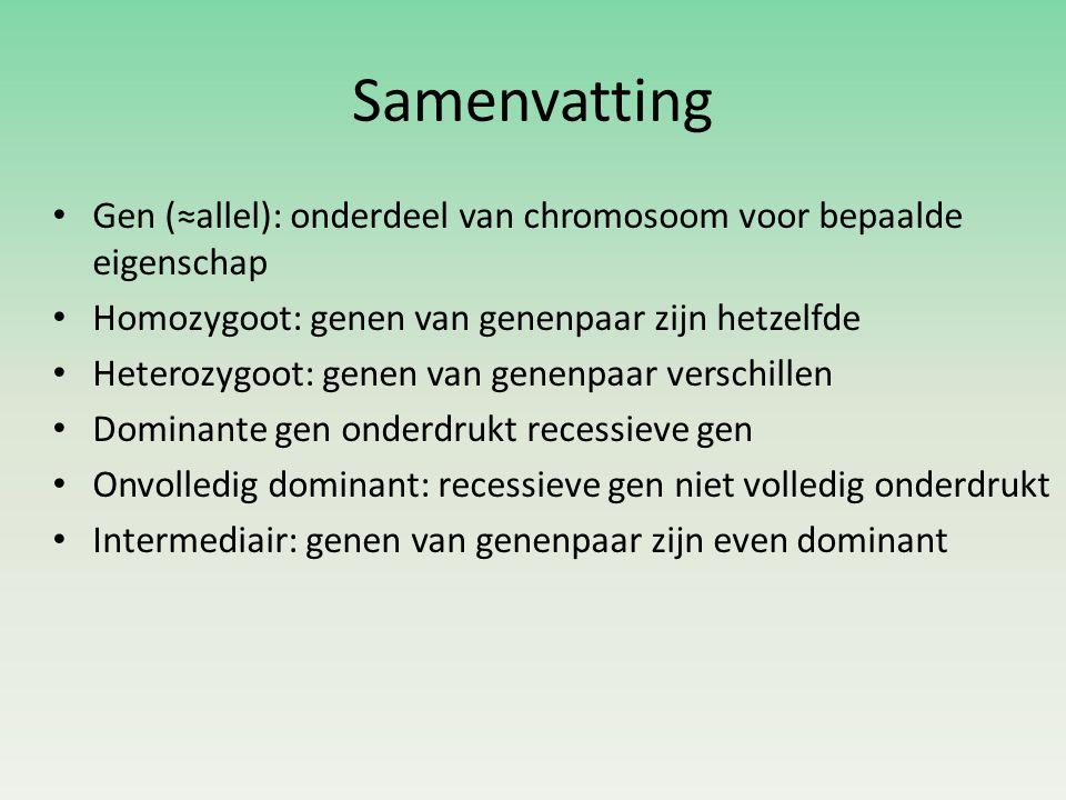 Samenvatting Gen (≈allel): onderdeel van chromosoom voor bepaalde eigenschap. Homozygoot: genen van genenpaar zijn hetzelfde.