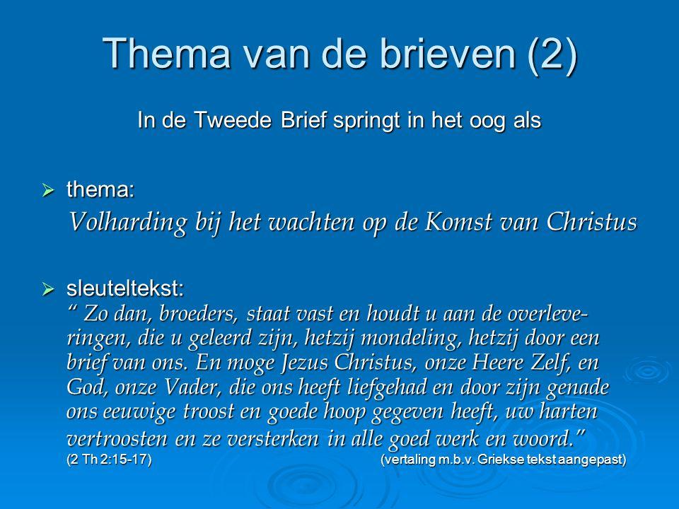 Thema van de brieven (2) In de Tweede Brief springt in het oog als. thema: Volharding bij het wachten op de Komst van Christus.
