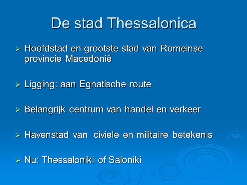De stad Thessalonica Hoofdstad en grootste stad van Romeinse provincie Macedonië. Ligging: aan Egnatische route.