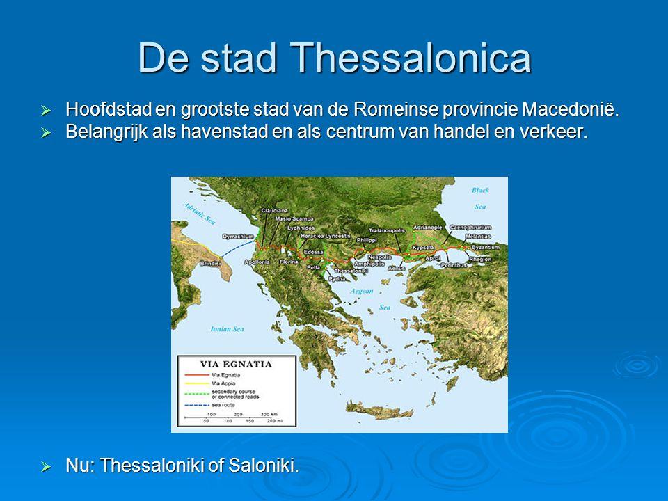 De stad Thessalonica Hoofdstad en grootste stad van de Romeinse provincie Macedonië. Belangrijk als havenstad en als centrum van handel en verkeer.
