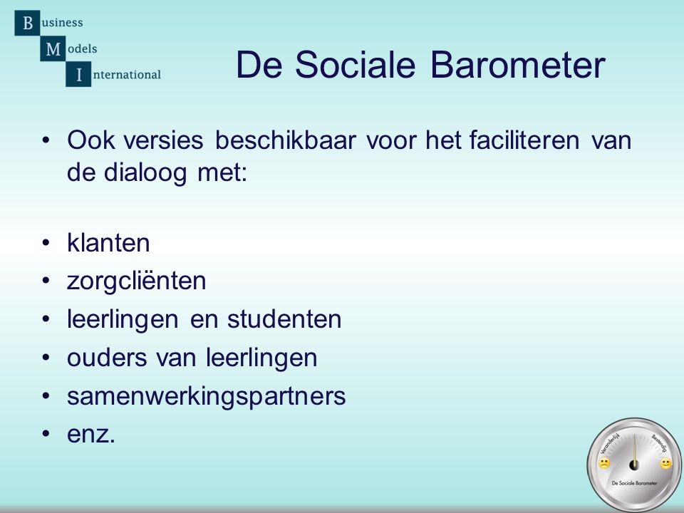 De Sociale Barometer Ook versies beschikbaar voor het faciliteren van de dialoog met: klanten. zorgcliënten.