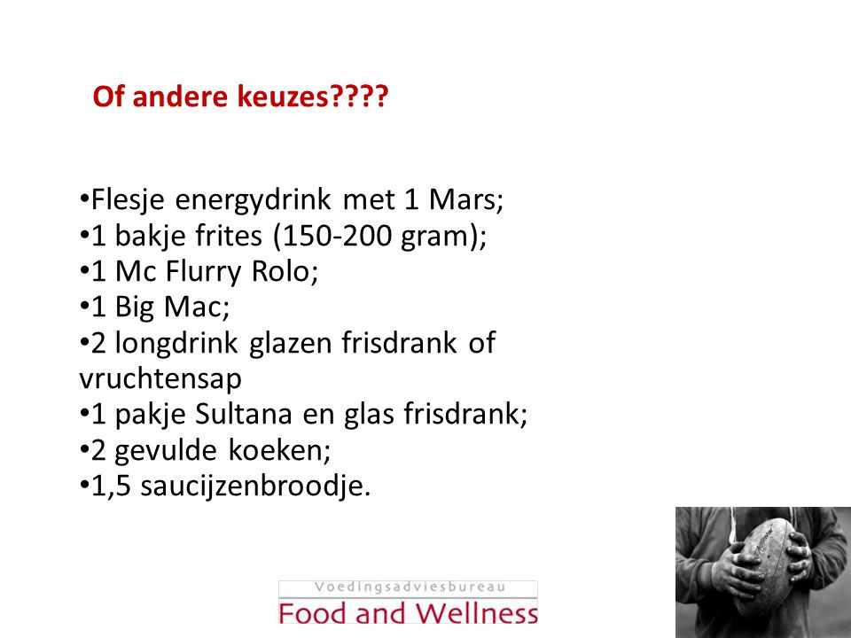 Of andere keuzes Flesje energydrink met 1 Mars; 1 bakje frites (150-200 gram); 1 Mc Flurry Rolo;