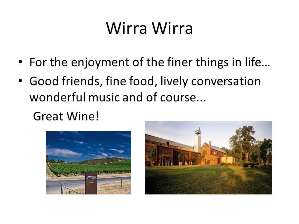 Wirra Wirra For the enjoyment of the finer things in life…