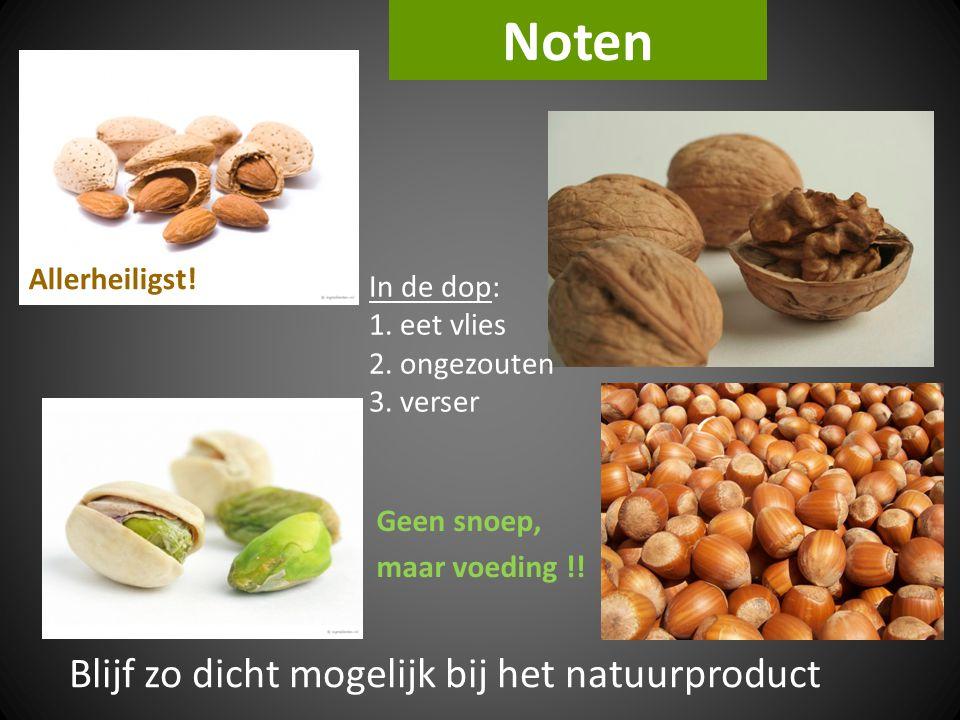 Noten Blijf zo dicht mogelijk bij het natuurproduct Allerheiligst!