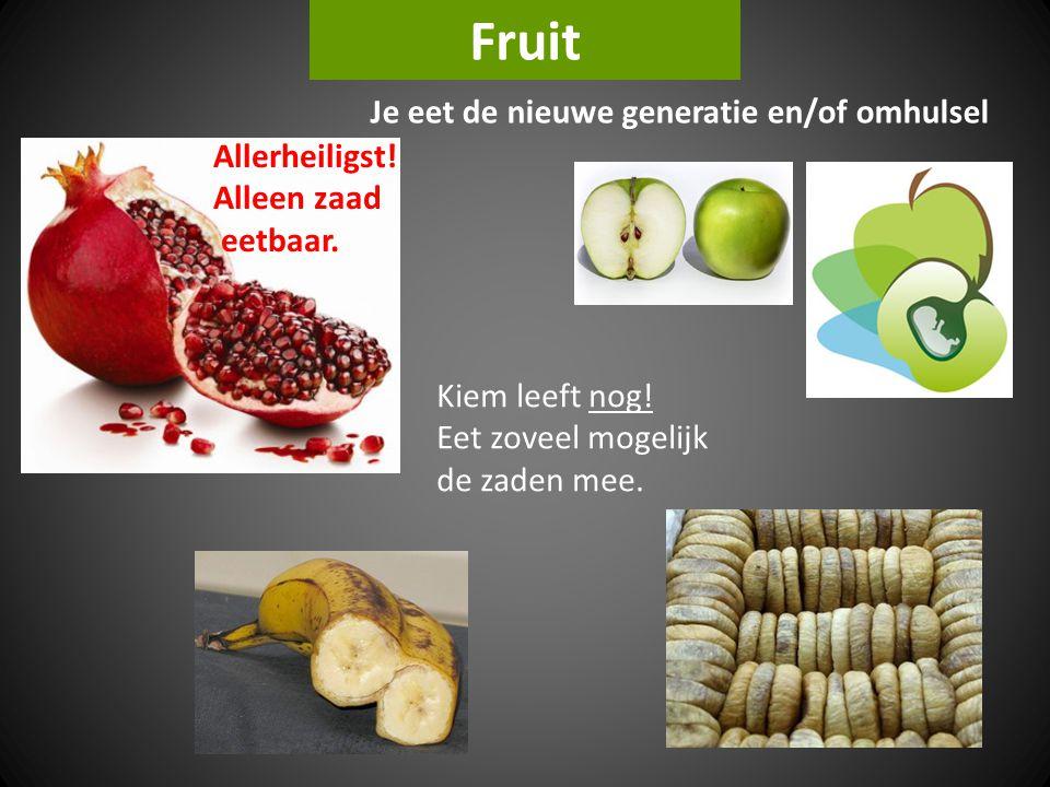 Fruit Je eet de nieuwe generatie en/of omhulsel Allerheiligst!