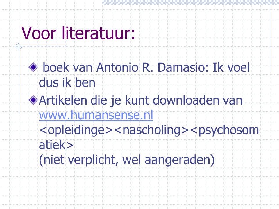 Voor literatuur: boek van Antonio R. Damasio: Ik voel dus ik ben