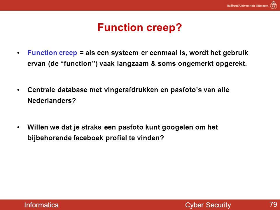 Function creep Function creep = als een systeem er eenmaal is, wordt het gebruik ervan (de function ) vaak langzaam & soms ongemerkt opgerekt.