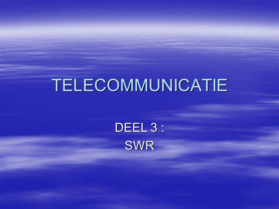 TELECOMMUNICATIE DEEL 3 : SWR