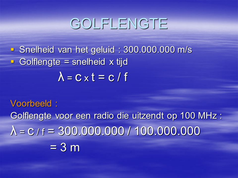 GOLFLENGTE λ = c x t = c / f λ = c / f = 300.000.000 / 100.000.000