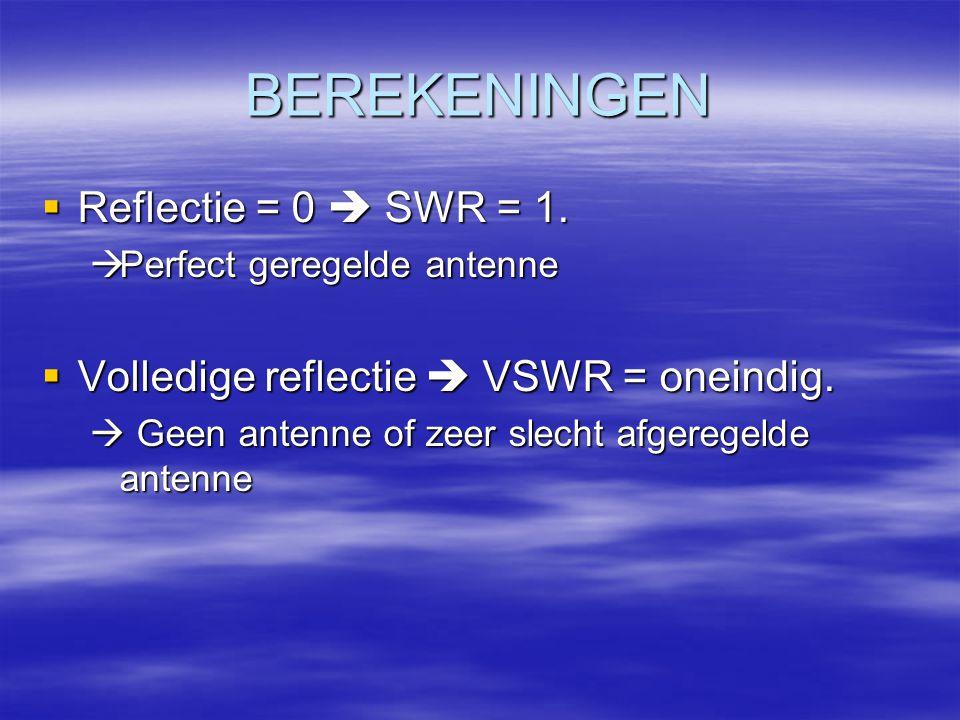 BEREKENINGEN Reflectie = 0  SWR = 1.