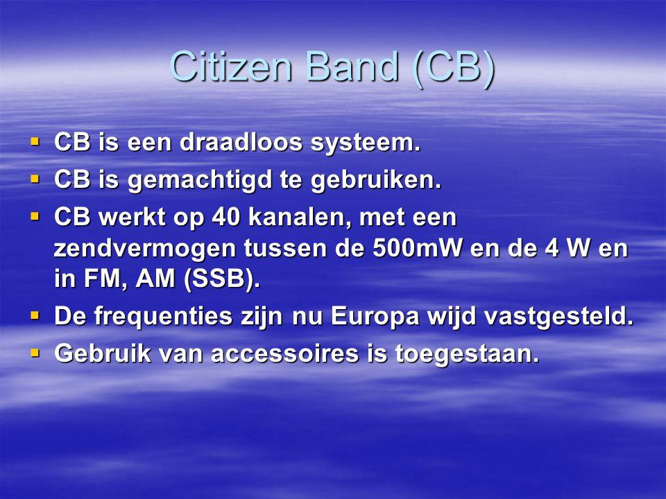 Citizen Band (CB) CB is een draadloos systeem.