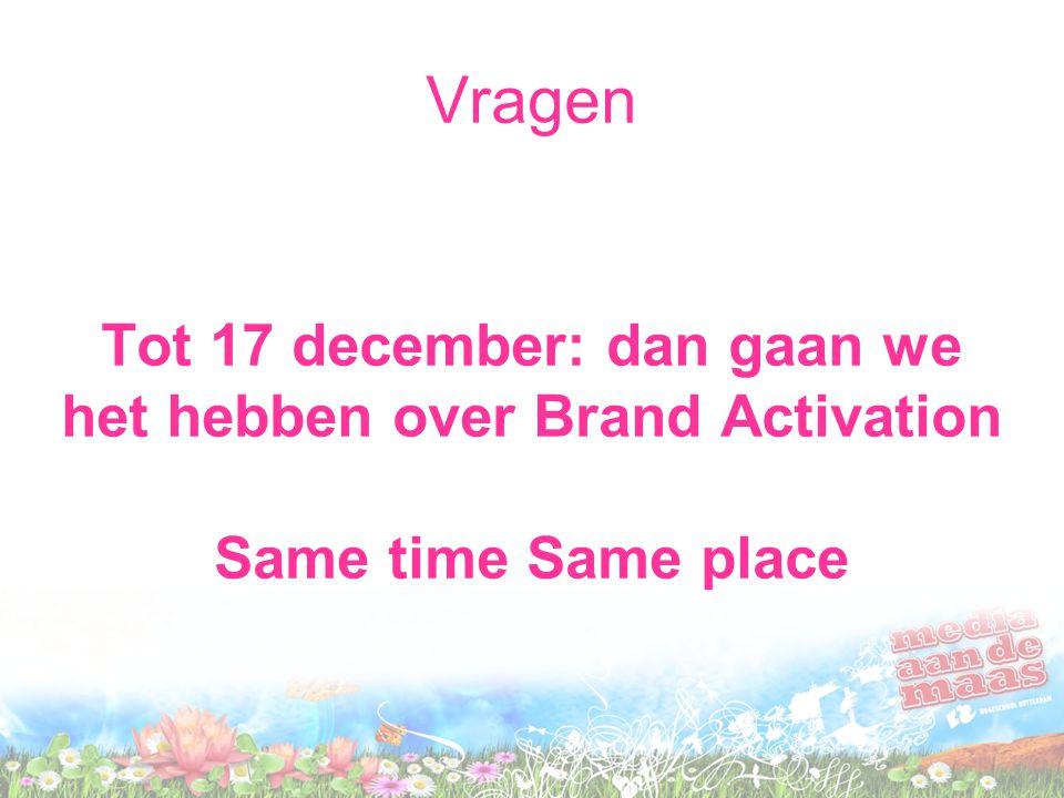 Tot 17 december: dan gaan we het hebben over Brand Activation