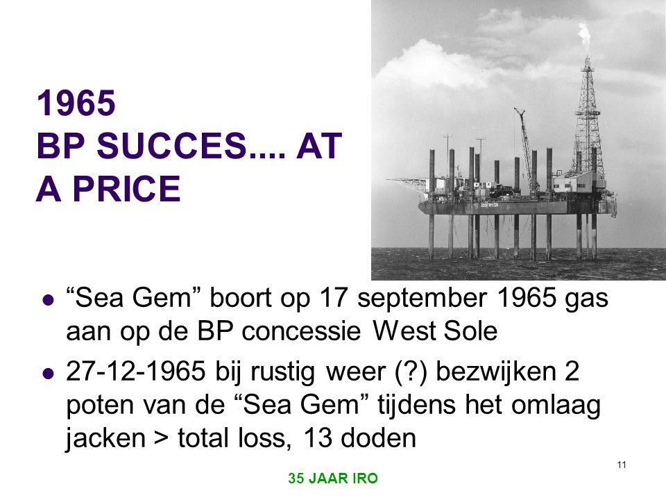 1965 BP SUCCES.... AT A PRICE Sea Gem boort op 17 september 1965 gas aan op de BP concessie West Sole.