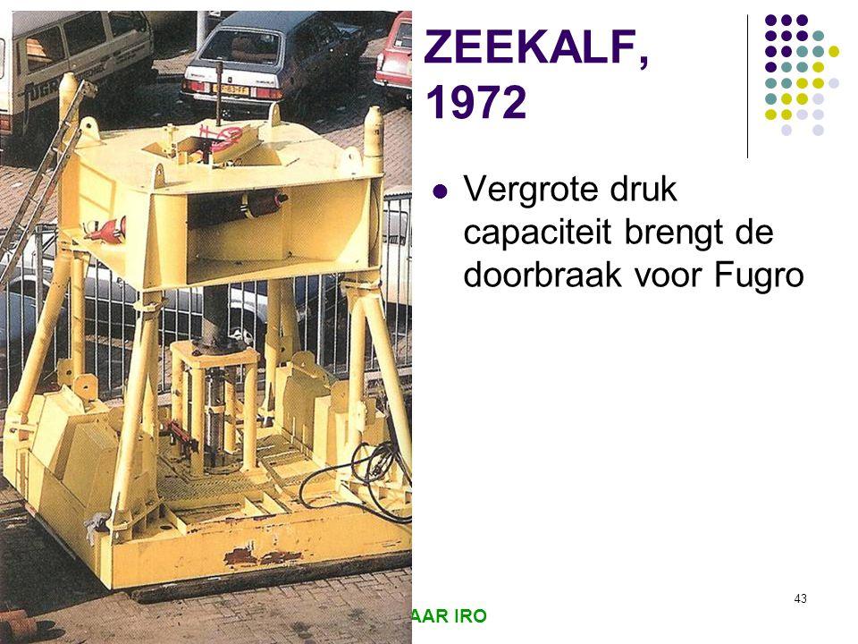 ZEEKALF, 1972 Vergrote druk capaciteit brengt de doorbraak voor Fugro