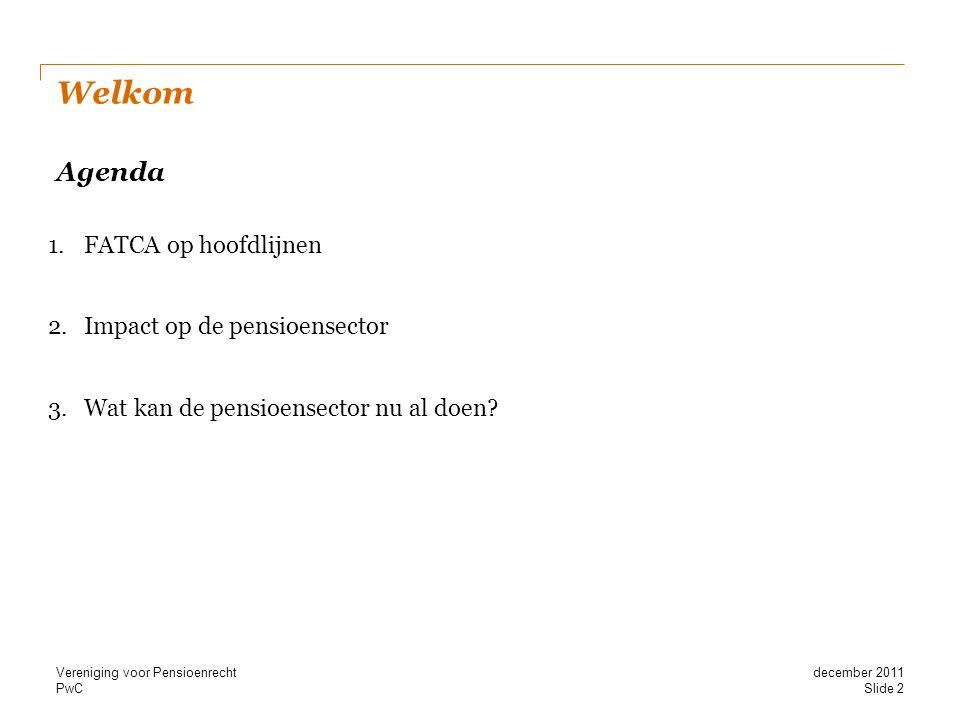 Welkom Agenda FATCA op hoofdlijnen Impact op de pensioensector