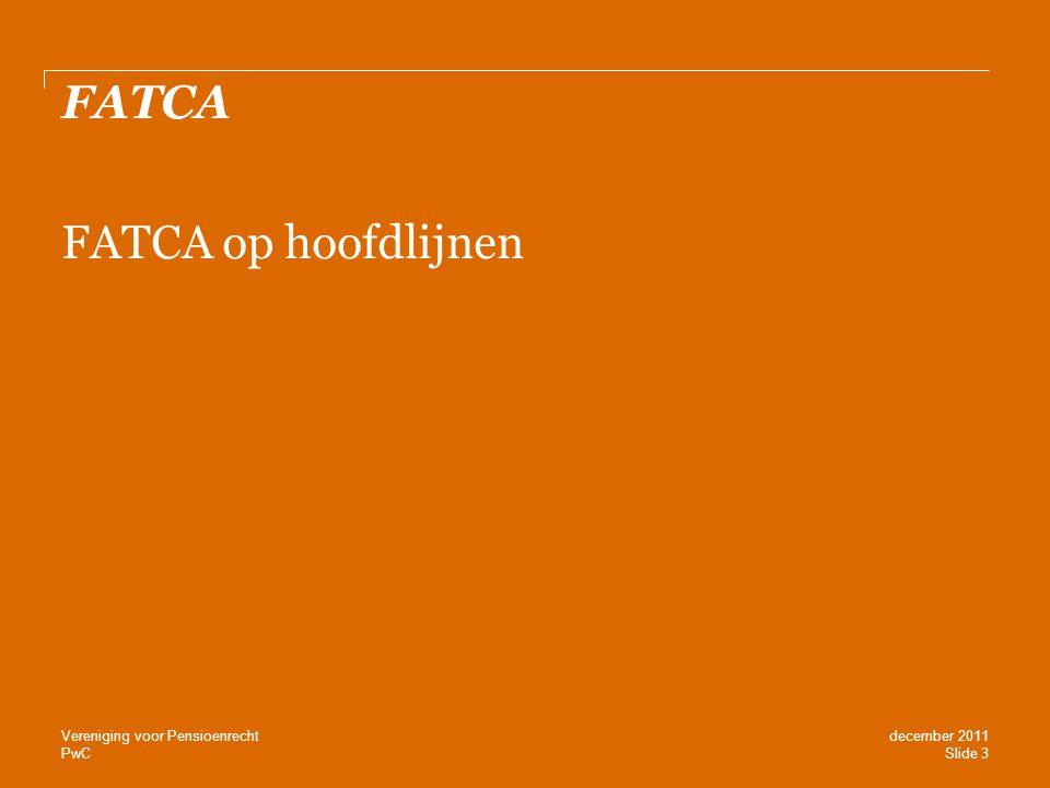 FATCA FATCA op hoofdlijnen Vereniging voor Pensioenrecht december 2011