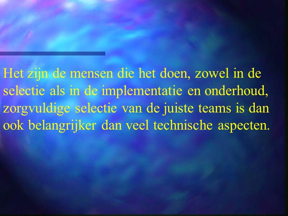 Het zijn de mensen die het doen, zowel in de selectie als in de implementatie en onderhoud, zorgvuldige selectie van de juiste teams is dan ook belangrijker dan veel technische aspecten.