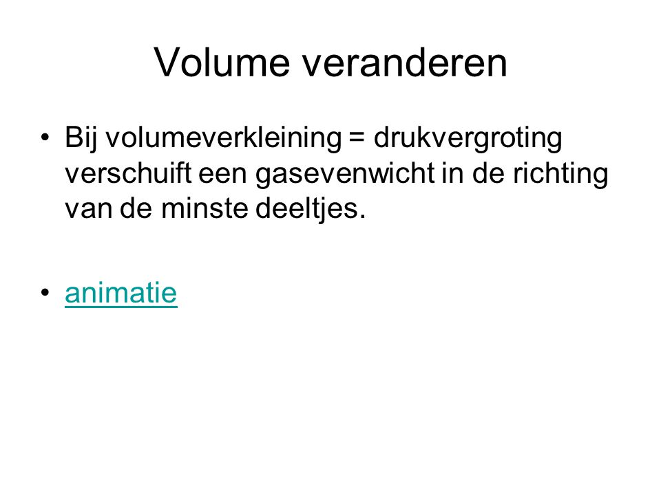 Volume veranderen Bij volumeverkleining = drukvergroting verschuift een gasevenwicht in de richting van de minste deeltjes.
