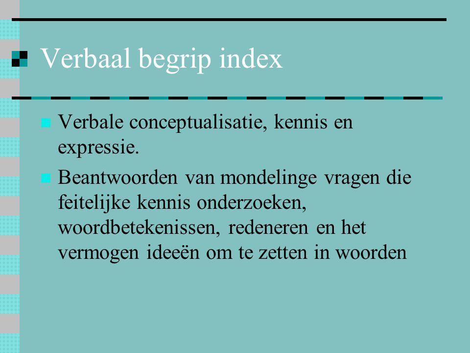 Verbaal begrip index Verbale conceptualisatie, kennis en expressie.
