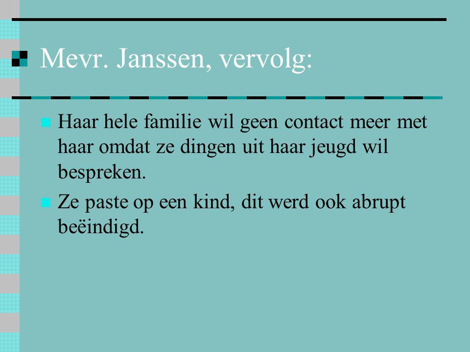 Mevr. Janssen, vervolg: Haar hele familie wil geen contact meer met haar omdat ze dingen uit haar jeugd wil bespreken.