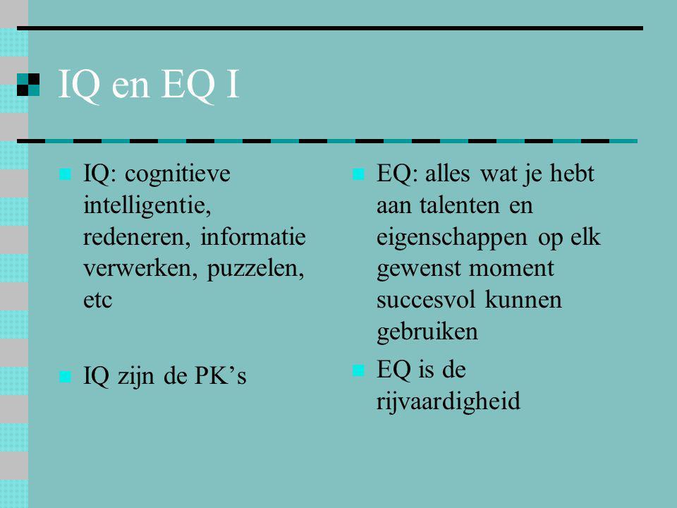 IQ en EQ I IQ: cognitieve intelligentie, redeneren, informatie verwerken, puzzelen, etc. IQ zijn de PK's.