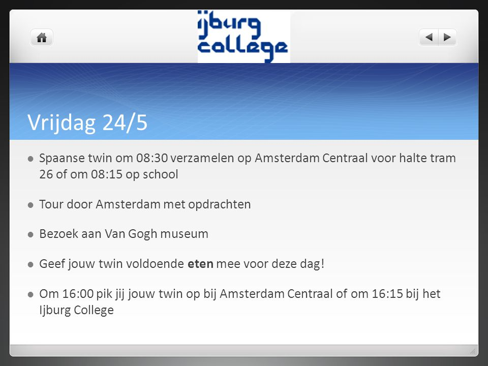 Vrijdag 24/5 Spaanse twin om 08:30 verzamelen op Amsterdam Centraal voor halte tram 26 of om 08:15 op school.
