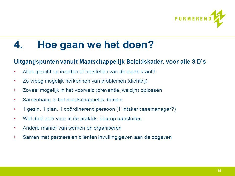 4. Hoe gaan we het doen Uitgangspunten vanuit Maatschappelijk Beleidskader, voor alle 3 D's.