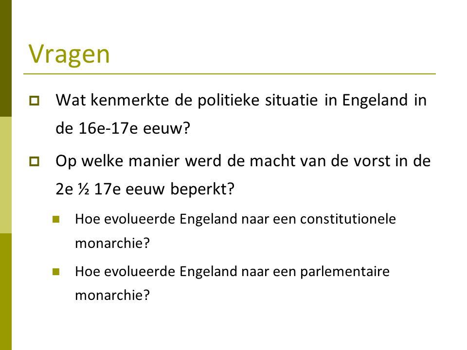 Vragen Wat kenmerkte de politieke situatie in Engeland in de 16e-17e eeuw Op welke manier werd de macht van de vorst in de 2e ½ 17e eeuw beperkt