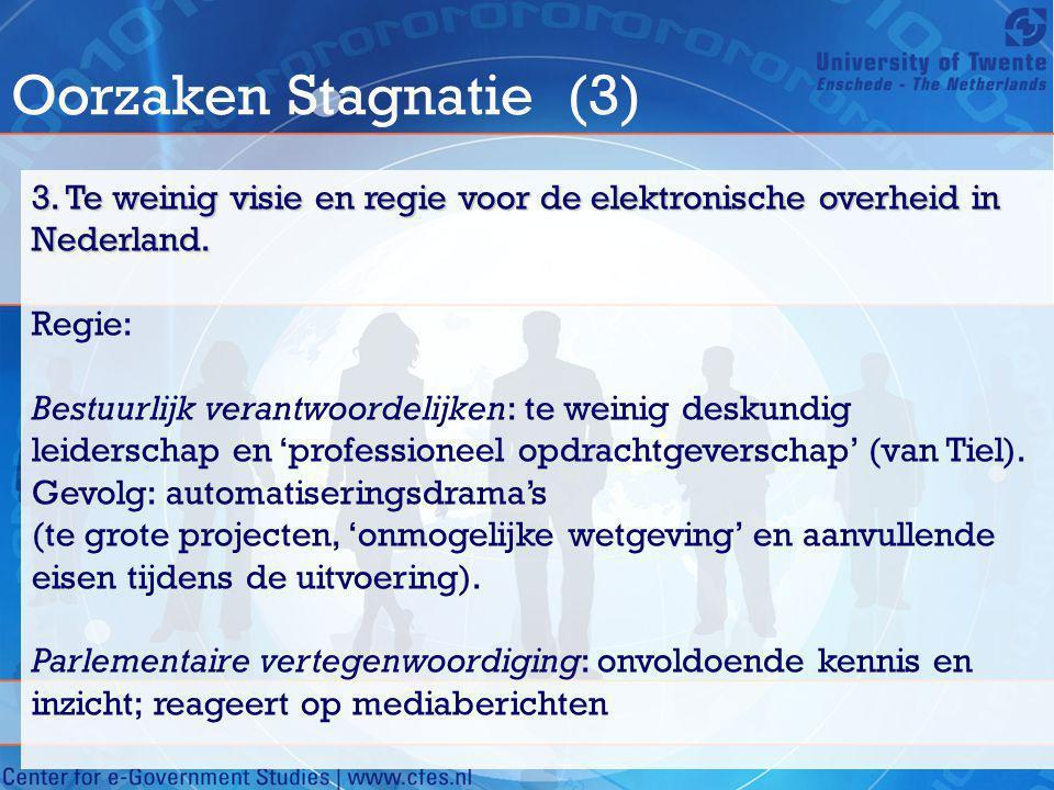 Oorzaken Stagnatie (3) 3. Te weinig visie en regie voor de elektronische overheid in Nederland. Regie: