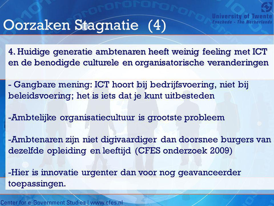 Oorzaken Stagnatie (4) 4. Huidige generatie ambtenaren heeft weinig feeling met ICT en de benodigde culturele en organisatorische veranderingen.