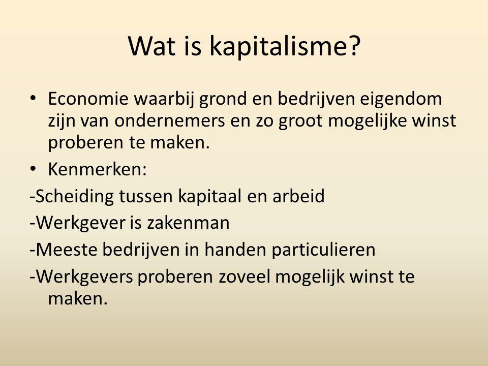 Wat is kapitalisme Economie waarbij grond en bedrijven eigendom zijn van ondernemers en zo groot mogelijke winst proberen te maken.