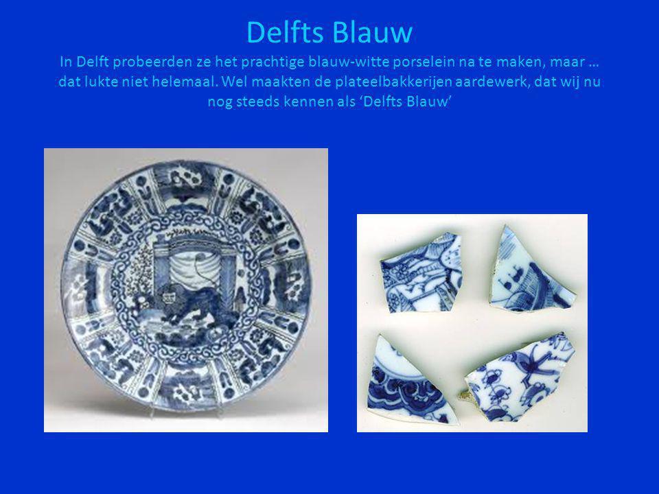 Delfts Blauw In Delft probeerden ze het prachtige blauw-witte porselein na te maken, maar … dat lukte niet helemaal.