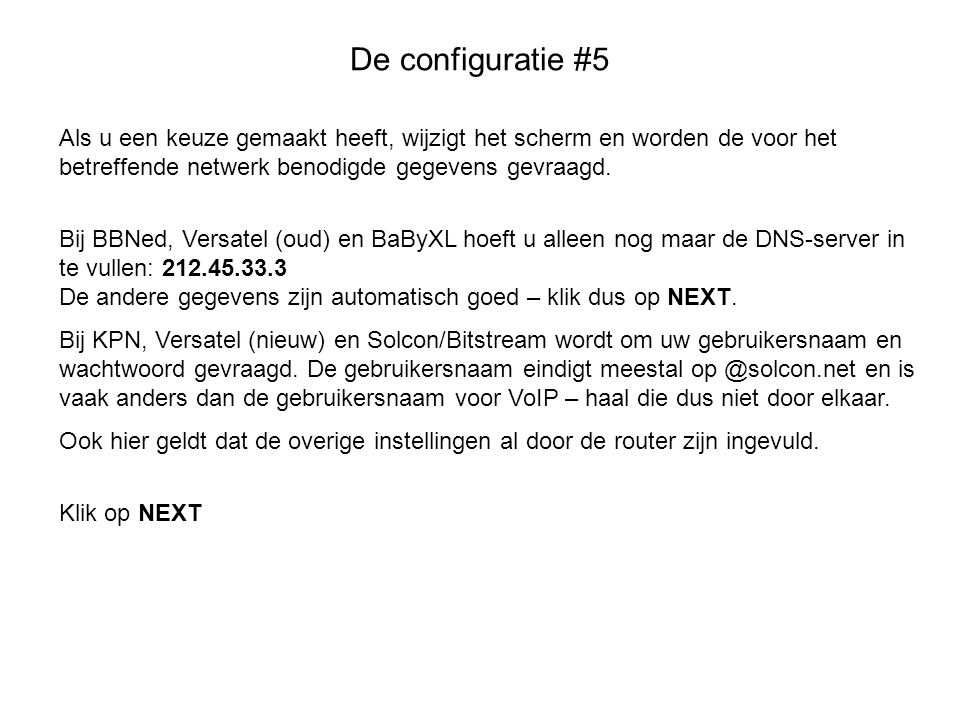 De configuratie #5 Als u een keuze gemaakt heeft, wijzigt het scherm en worden de voor het betreffende netwerk benodigde gegevens gevraagd.