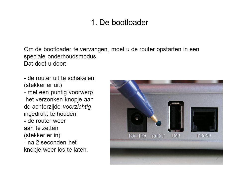 1. De bootloader Om de bootloader te vervangen, moet u de router opstarten in een speciale onderhoudsmodus.