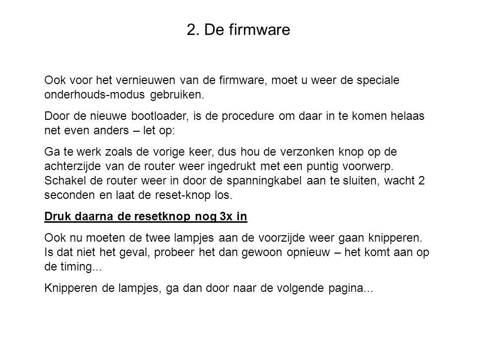 2. De firmware Ook voor het vernieuwen van de firmware, moet u weer de speciale onderhouds-modus gebruiken.