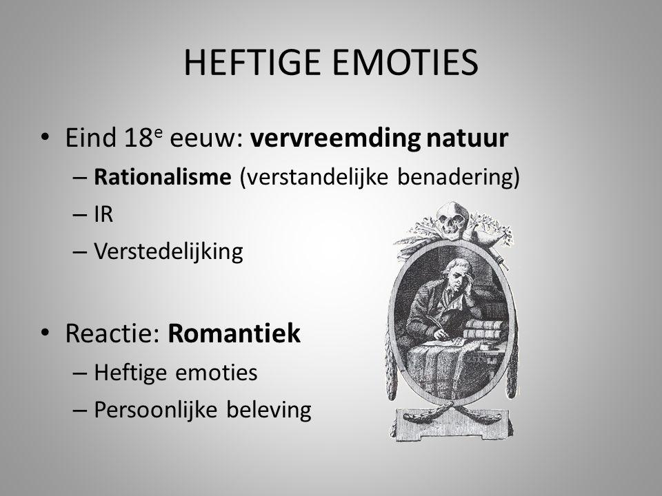 HEFTIGE EMOTIES Eind 18e eeuw: vervreemding natuur Reactie: Romantiek