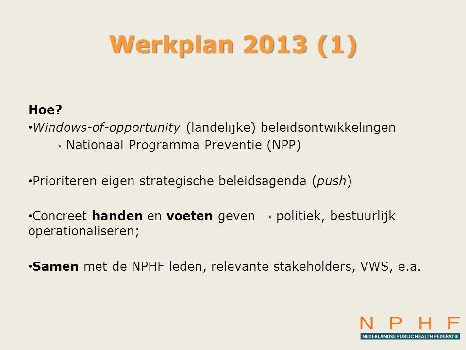 Werkplan 2013 (1) Hoe Windows-of-opportunity (landelijke) beleidsontwikkelingen. → Nationaal Programma Preventie (NPP)