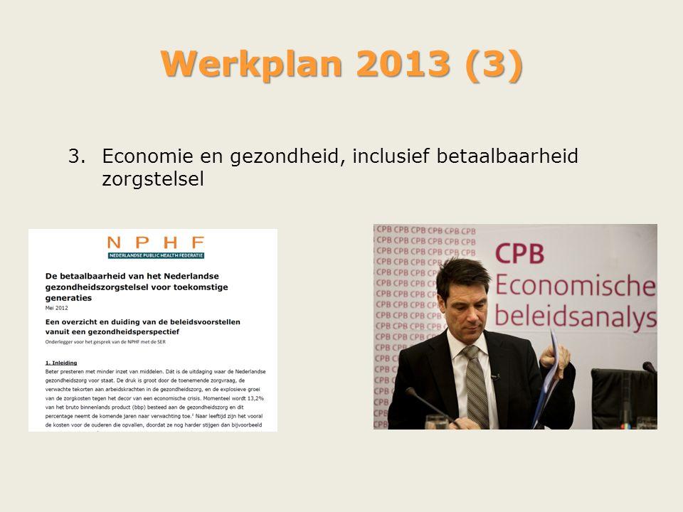 Werkplan 2013 (3) Economie en gezondheid, inclusief betaalbaarheid zorgstelsel