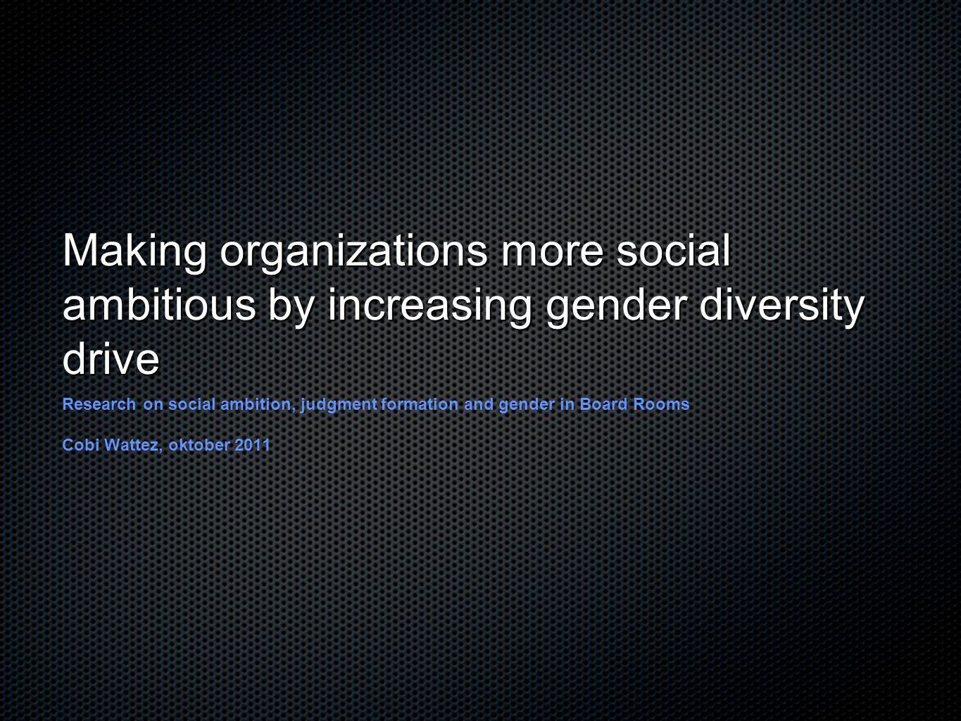 Making organizations more social ambitious by increasing gender diversity drive