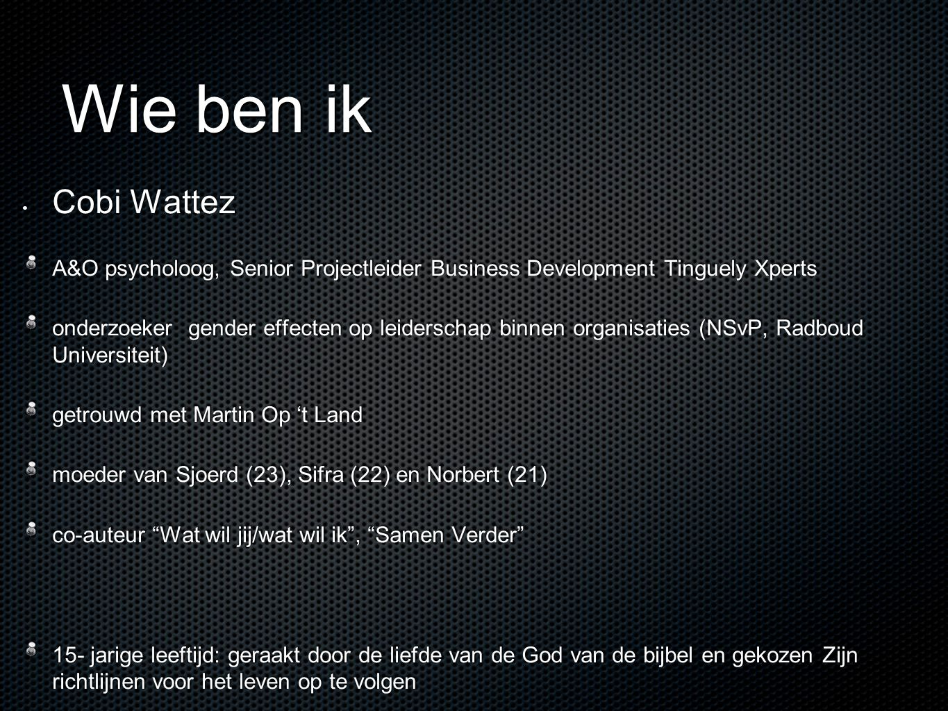 Wie ben ik Cobi Wattez. A&O psycholoog, Senior Projectleider Business Development Tinguely Xperts.