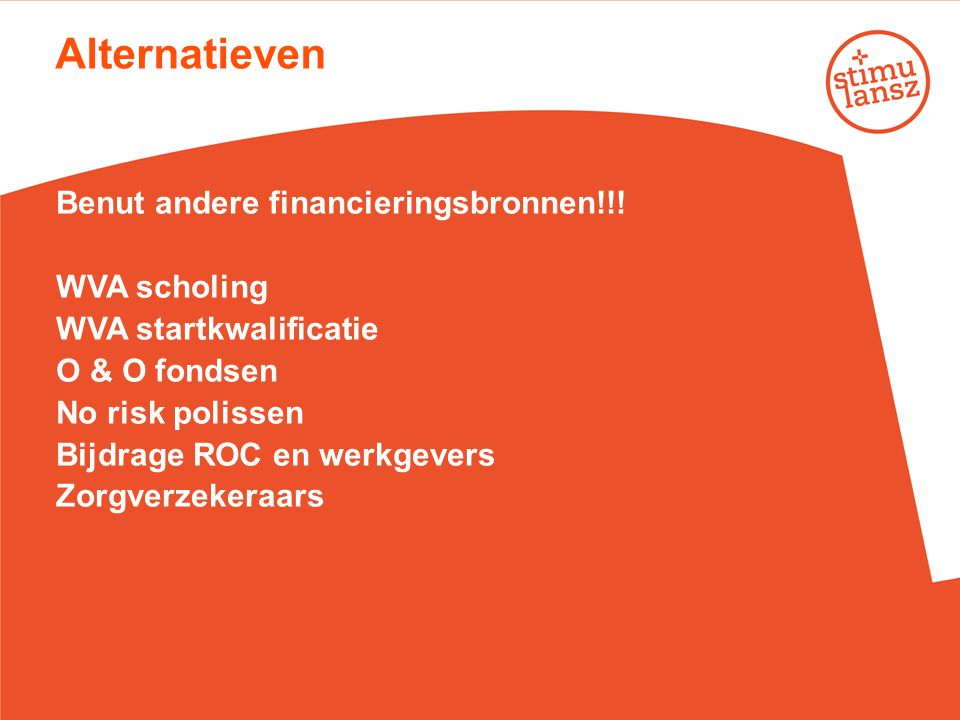 Alternatieven Benut andere financieringsbronnen!!! WVA scholing