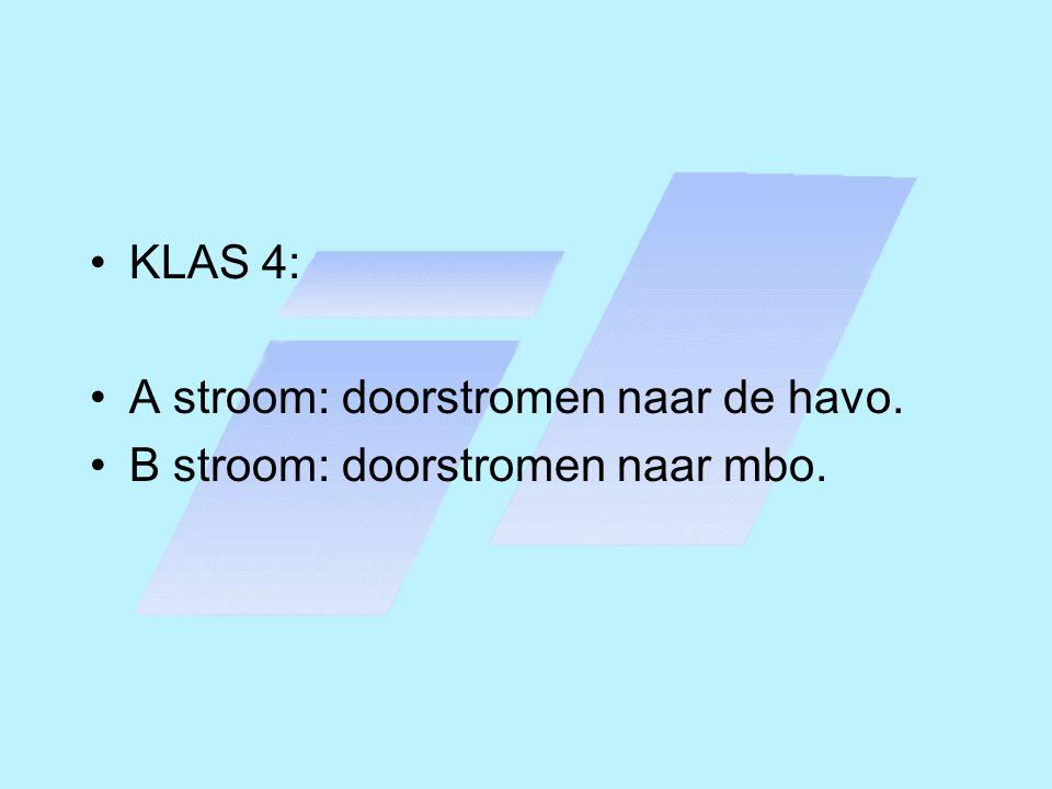 KLAS 4: A stroom: doorstromen naar de havo. B stroom: doorstromen naar mbo.