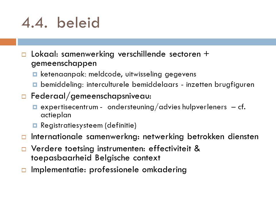 4.4. beleid Lokaal: samenwerking verschillende sectoren + gemeenschappen. ketenaanpak: meldcode, uitwisseling gegevens.