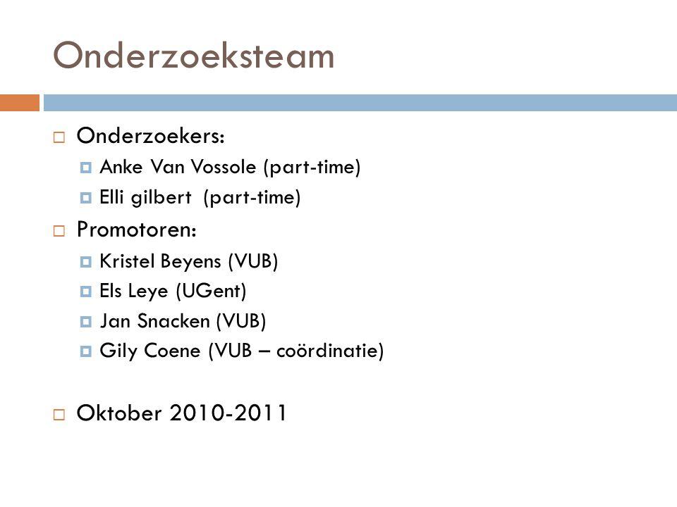 Onderzoeksteam Onderzoekers: Promotoren: Oktober 2010-2011