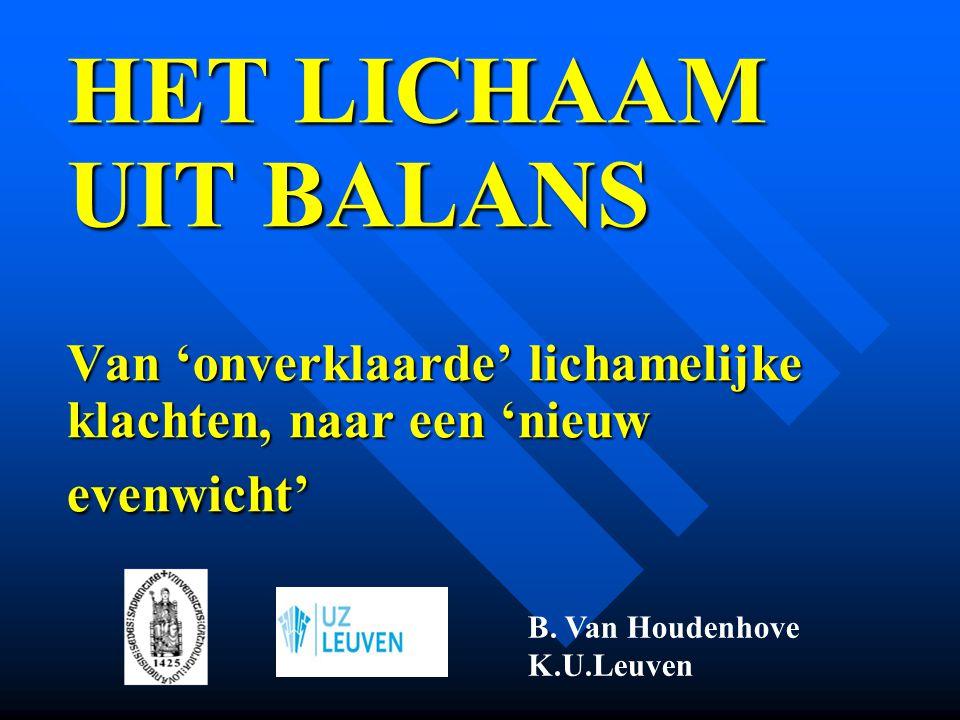 HET LICHAAM UIT BALANS Van 'onverklaarde' lichamelijke klachten, naar een 'nieuw evenwicht'