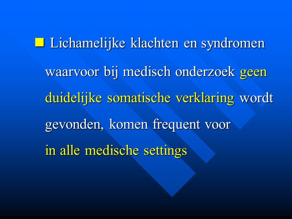 Lichamelijke klachten en syndromen waarvoor bij medisch onderzoek geen duidelijke somatische verklaring wordt gevonden, komen frequent voor in alle medische settings