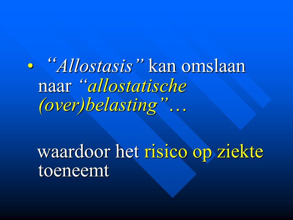 Allostasis kan omslaan naar allostatische (over)belasting …