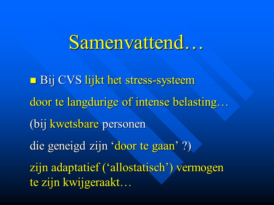 Samenvattend… Bij CVS lijkt het stress-systeem