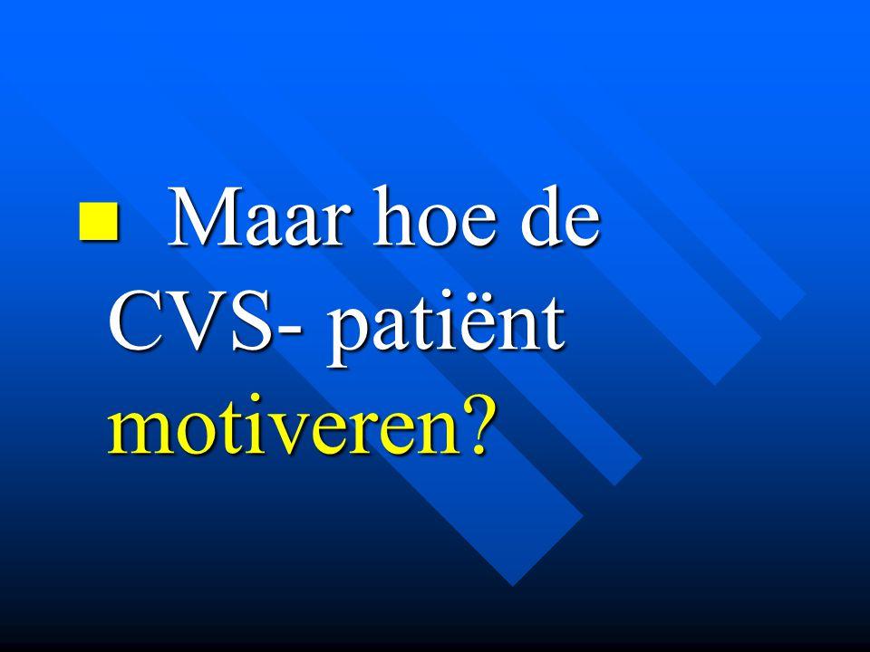 Maar hoe de CVS- patiënt motiveren